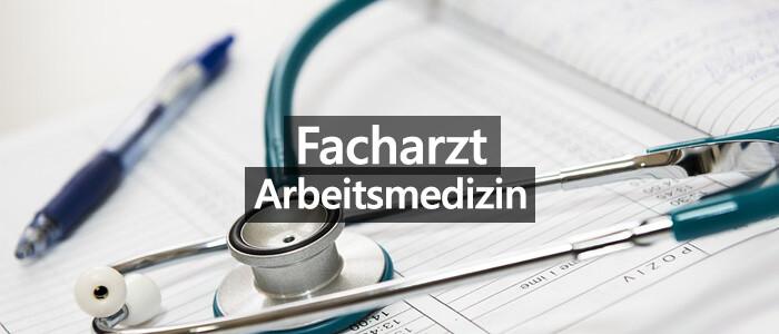Facharzt für Arbeitsmedizin