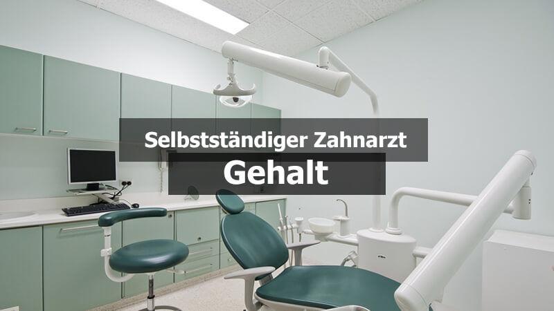 Selbstständiger Zahnarzt Gehalt