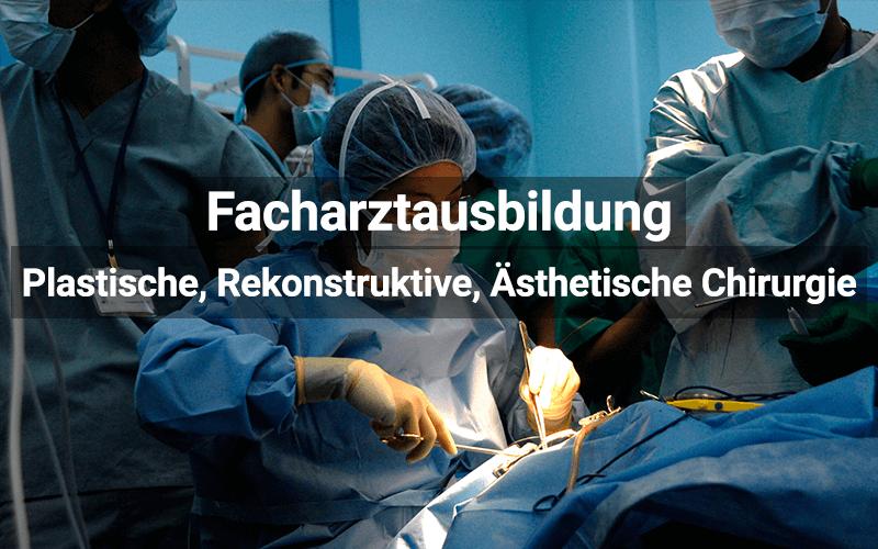 Facharztausbildung Plastische, Rekonstruktive Und Ästhetische Chirurgie
