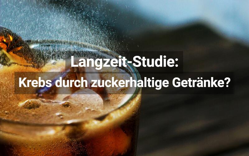 Krebs durch zuckerhaltige Getränke?