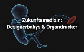 Zukunftsmedizin: Organdrucker und Designerbabys