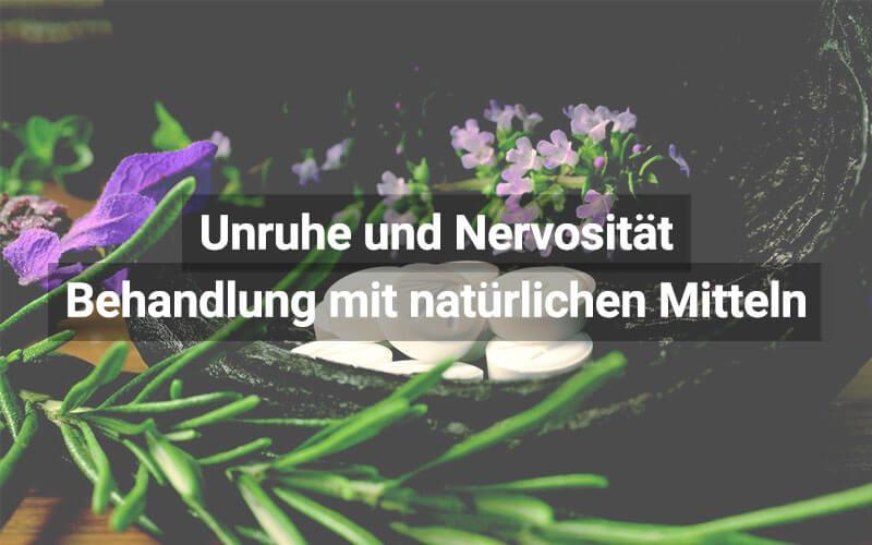 Unruhe oder Nervosität mit natürlichen Mitteln bekämpfen