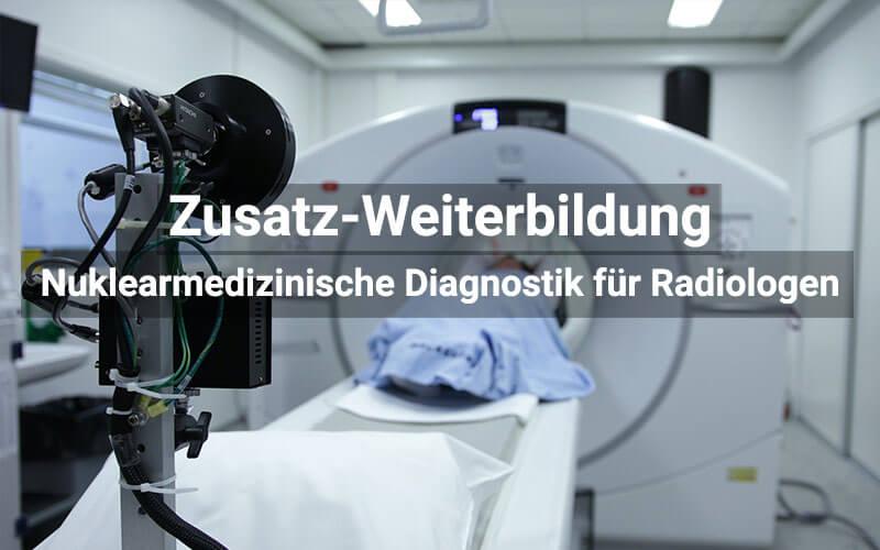 Zusatz Weiterbildung Nuklearmedizinische Diagnostik Für Radiologen