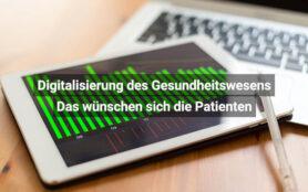 Digitalisierung Des Gesundheitswesens Das Wünschen Sich Die Patienten
